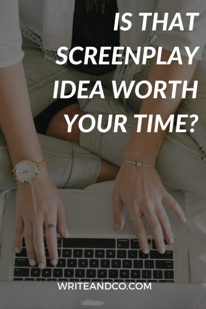 IS THAT SCREENPLAY IDEA WORTH YOUR TIME