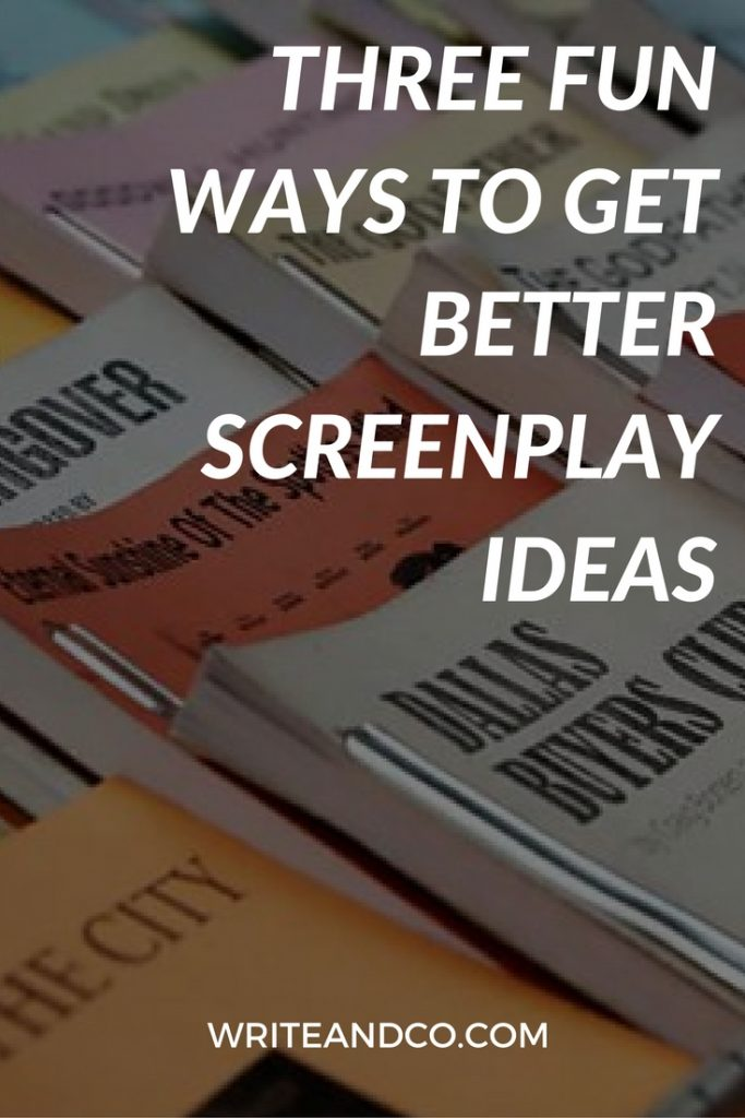 Three Fun Ways to Get Better Screenplay Ideas